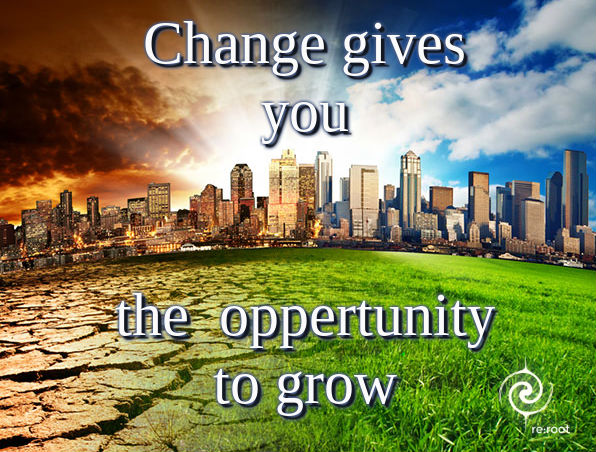 changes gives you the oppertunity to grow