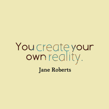 You-create-your-own-reality.__quotes-by-Jane-Roberts-68.png